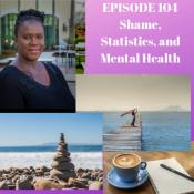 Episode 104–Shame, Statistics, and Mental Health