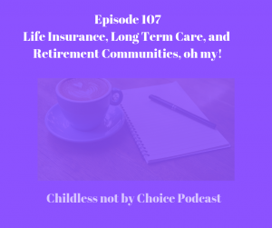 Episode 107–Life Insurance, Long Term Care, and Retirement Communities, oh my!