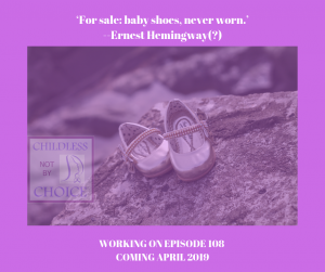 Episode 108–Childless not by Choice 'For Sale, Baby Shoes, Never Worn'